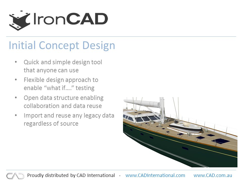 www.CADInternational.comwww.CAD.com.au Proudly distributed by CAD International - Initial Concept Design Quick and simple design tool that anyone can use Flexible design approach to enable what if….