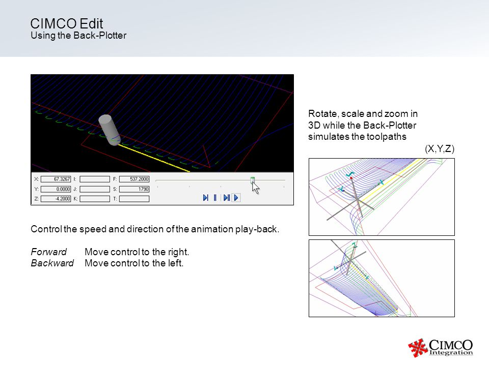 Using the Back-Plotter CIMCO Edit Control the speed and direction of the animation play-back.