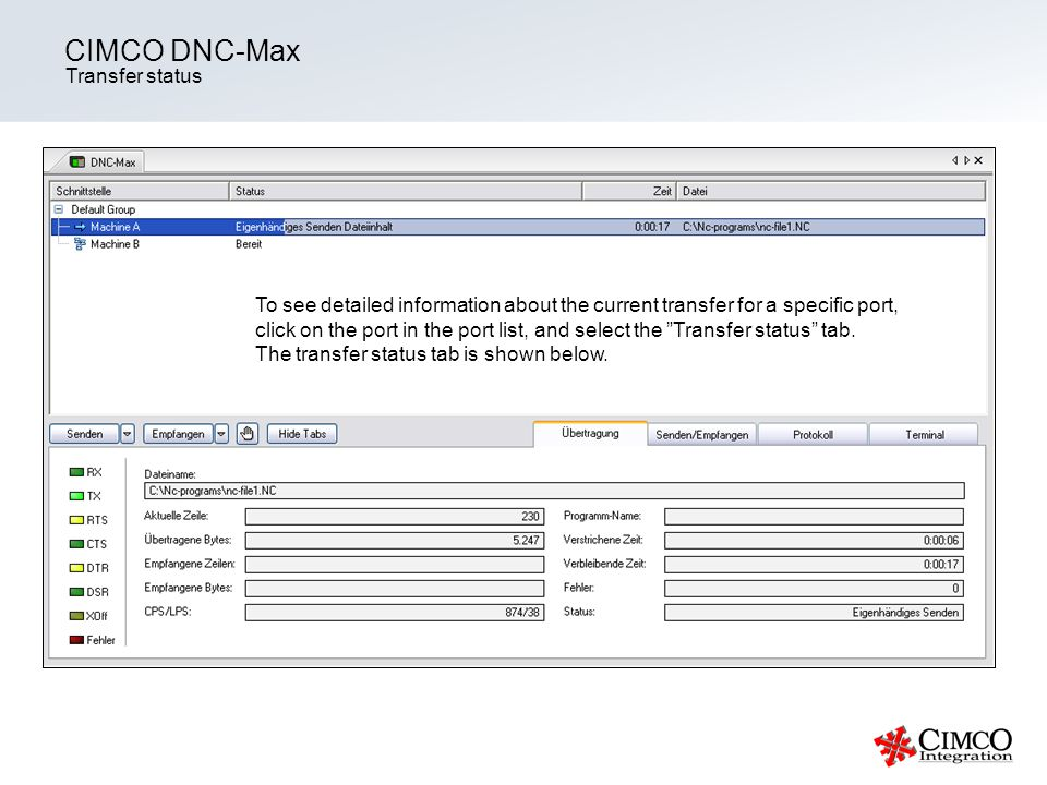 Transfer status CIMCO DNC-Max To see detailed information about the current transfer for a specific port, click on the port in the port list, and select the Transfer status tab.