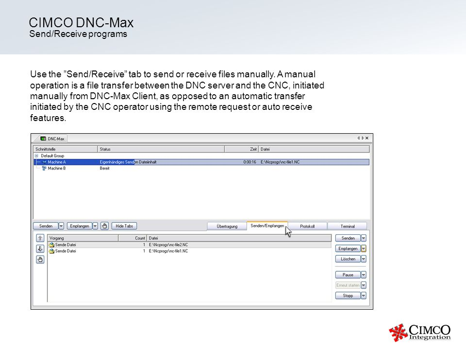 Send/Receive programs CIMCO DNC-Max Use the Send/Receive tab to send or receive files manually.