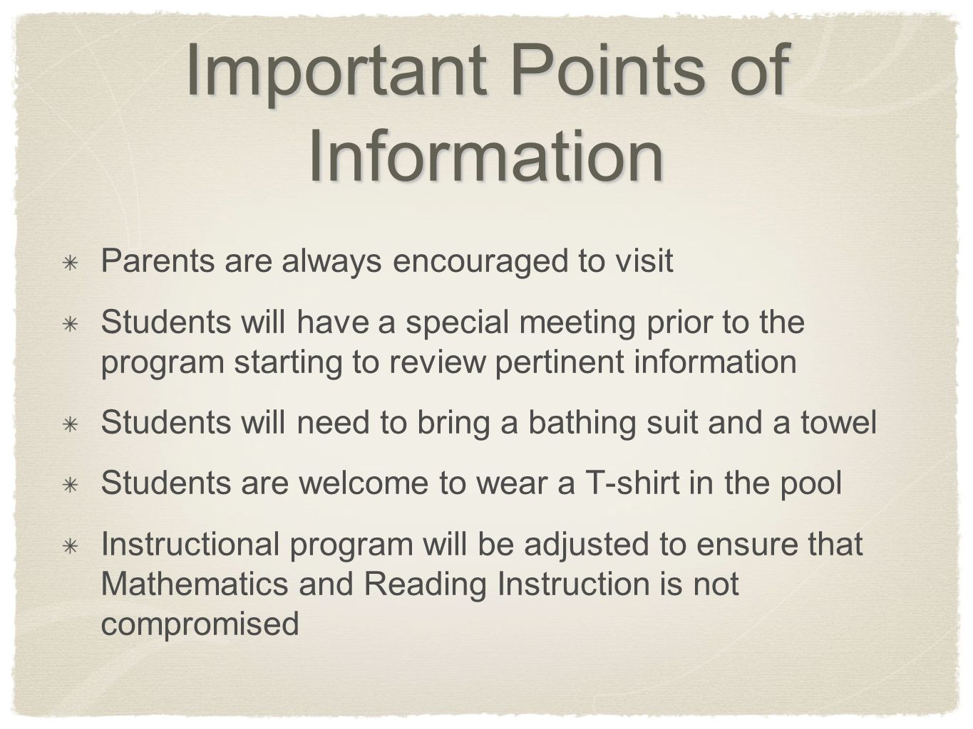 Important Points of Information Parents are always encouraged to visit Students will have a special meeting prior to the program starting to review pe