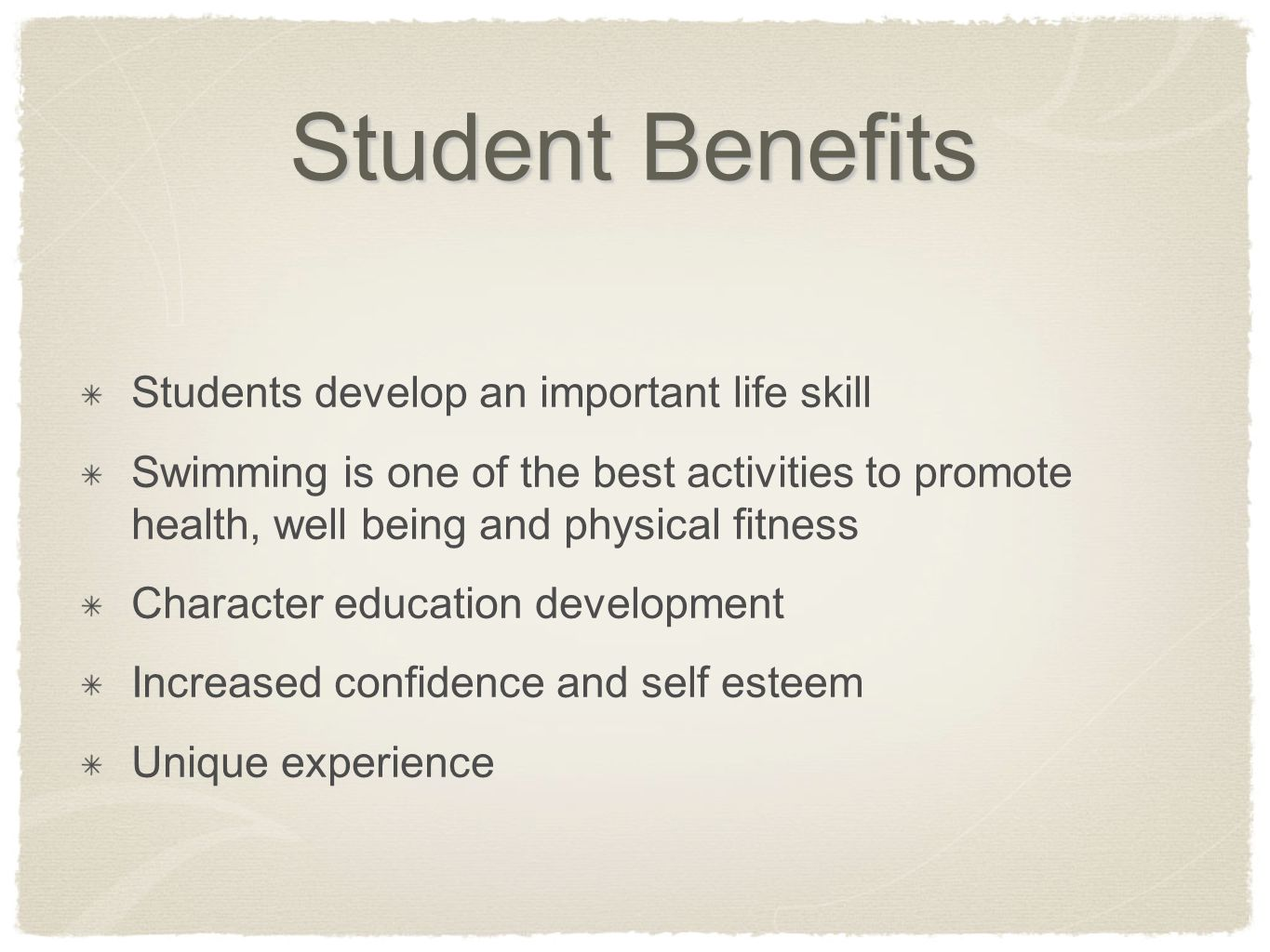 Student Benefits Students develop an important life skill Swimming is one of the best activities to promote health, well being and physical fitness Ch