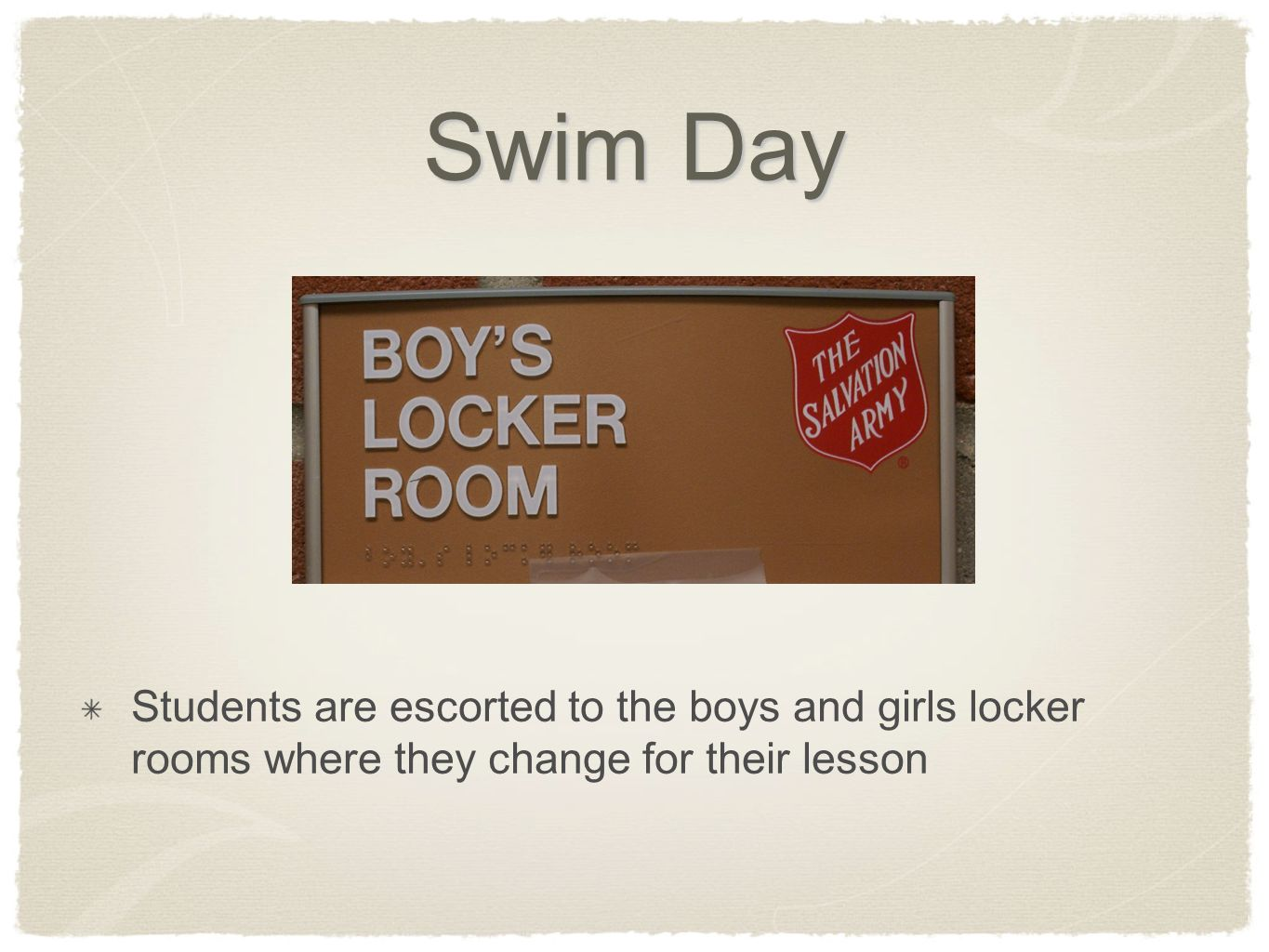 Swim Day Students are escorted to the boys and girls locker rooms where they change for their lesson