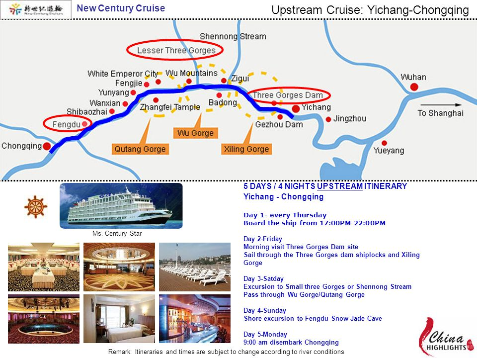 Remark: Itineraries and times are subject to change according to river conditions Upstream Cruise: Yichang-Chongqing New Century Cruise Ms.