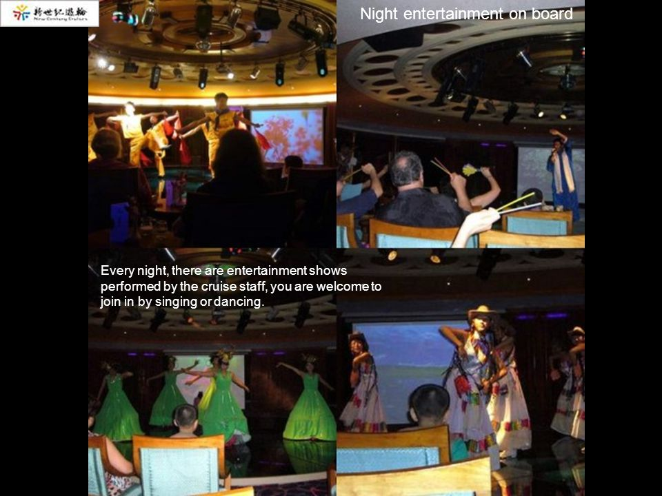 Every night, there are entertainment shows performed by the cruise staff, you are welcome to join in by singing or dancing.