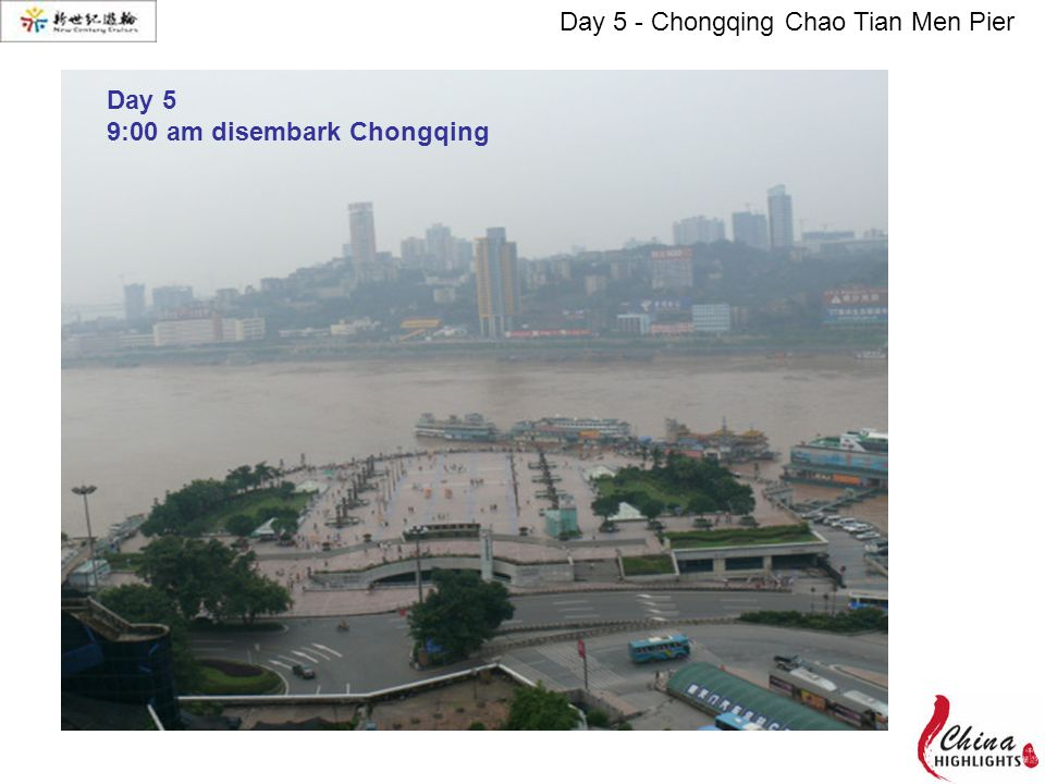 Day 5 - Chongqing Chao Tian Men Pier Day 5 9:00 am disembark Chongqing