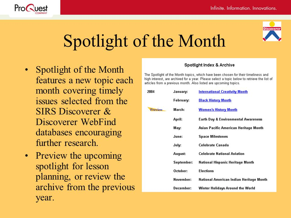 Spotlight of the Month Spotlight of the Month features a new topic each month covering timely issues selected from the SIRS Discoverer & Discoverer WebFind databases encouraging further research.