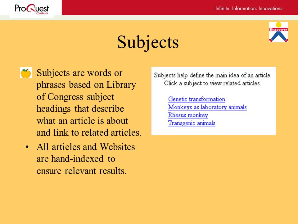 Subjects Subjects are words or phrases based on Library of Congress subject headings that describe what an article is about and link to related articles.