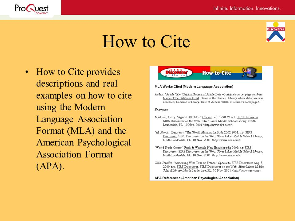 How to Cite How to Cite provides descriptions and real examples on how to cite using the Modern Language Association Format (MLA) and the American Psychological Association Format (APA).