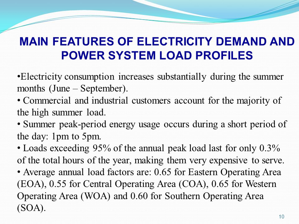 10 MAIN FEATURES OF ELECTRICITY DEMAND AND POWER SYSTEM LOAD PROFILES Electricity consumption increases substantially during the summer months (June –