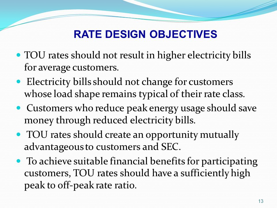 13 TOU rates should not result in higher electricity bills for average customers. Electricity bills should not change for customers whose load shape r