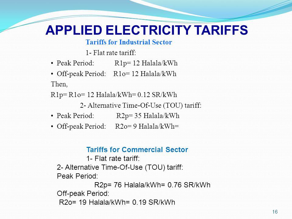 16 Tariffs for Industrial Sector 1- Flat rate tariff: Peak Period: R1p= 12 Halala/kWh Off-peak Period: R1o= 12 Halala/kWh Then, R1p= R1o= 12 Halala/kW
