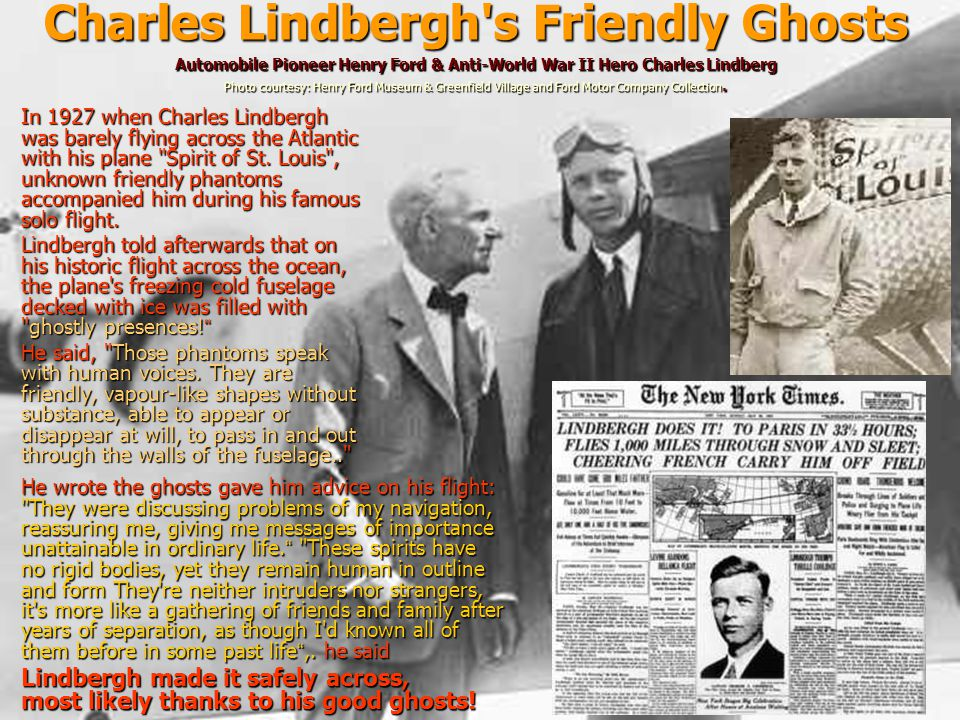 Charles Lindbergh s Friendly Ghosts Automobile Pioneer Henry Ford & Anti-World War II Hero Charles Lindberg Photo courtesy: Henry Ford Museum & Greenfield Village and Ford Motor Company Collection.
