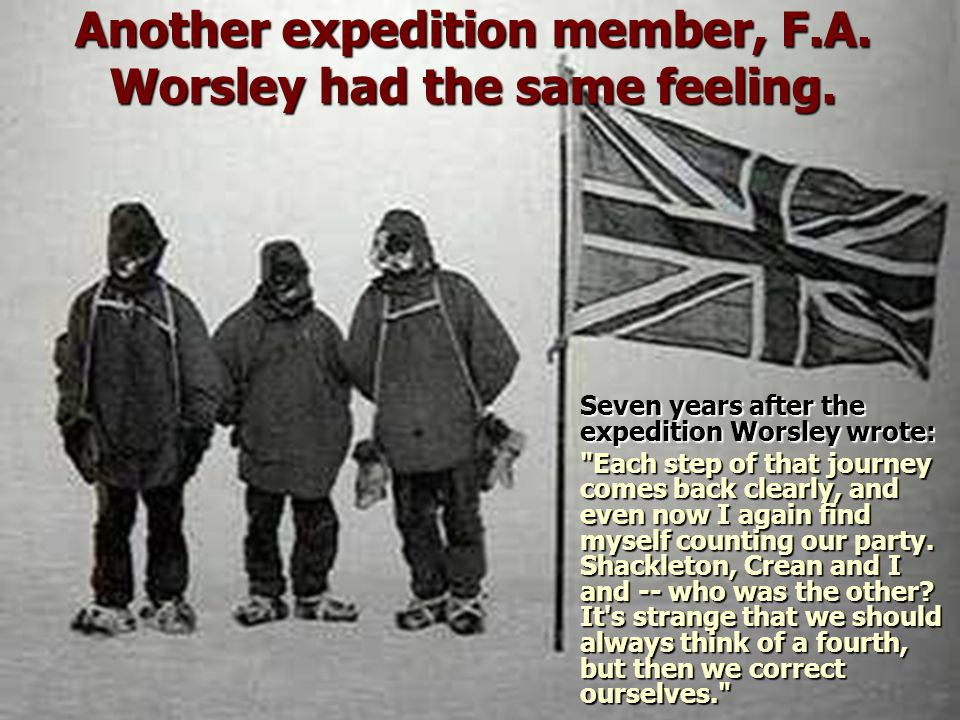 Another expedition member, F.A. Worsley had the same feeling.