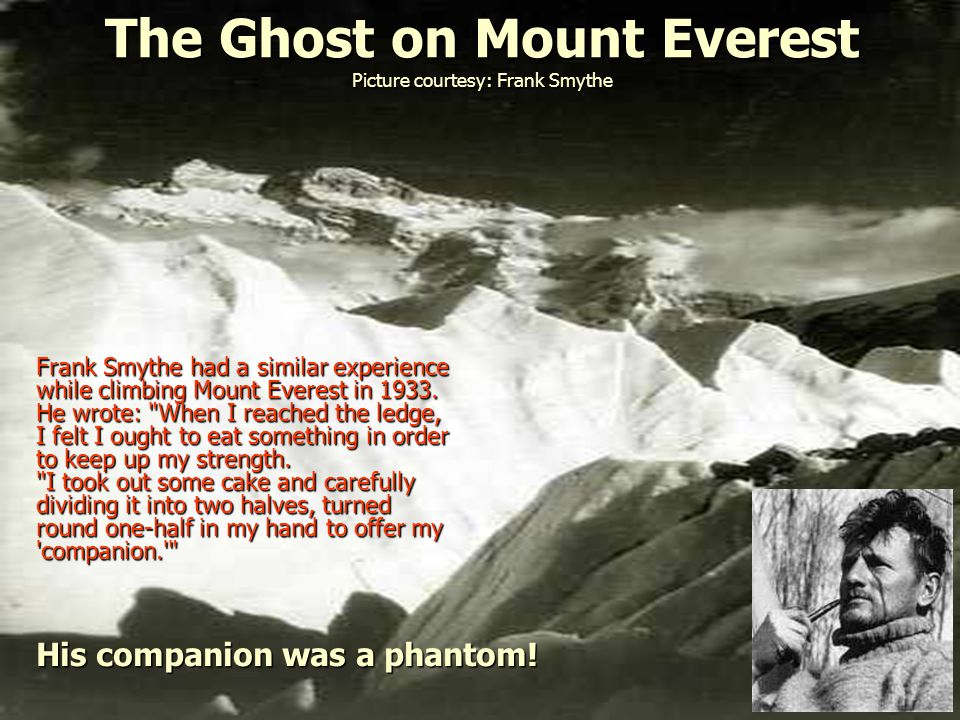 The Ghost on Mount Everest Picture courtesy: Frank Smythe Frank Smythe had a similar experience while climbing Mount Everest in 1933.
