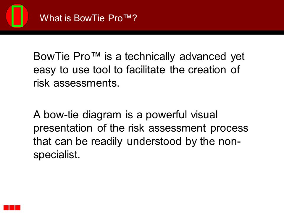 BowTie Pro is a technically advanced yet easy to use tool to facilitate the creation of risk assessments. A bow-tie diagram is a powerful visual prese