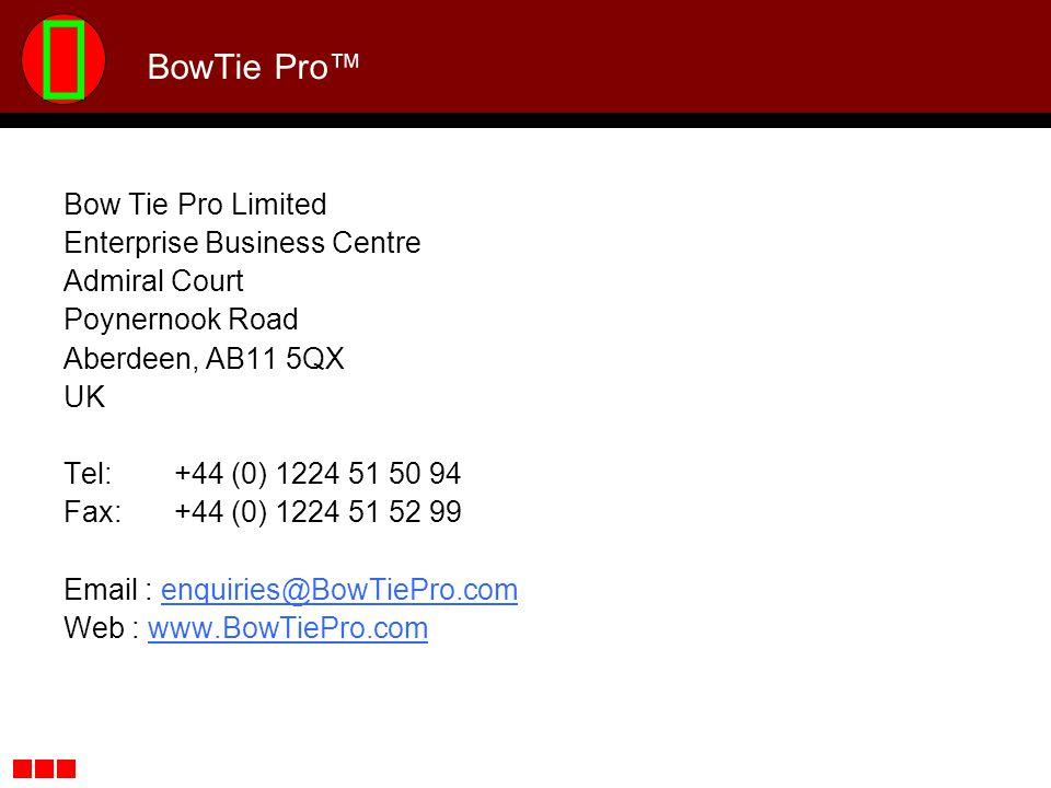 BowTie Pro Bow Tie Pro Limited Enterprise Business Centre Admiral Court Poynernook Road Aberdeen, AB11 5QX UK Tel: +44 (0) 1224 51 50 94 Fax: +44 (0)