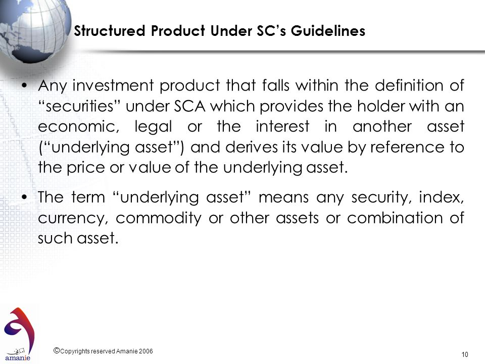© Copyrights reserved Amanie 2006 10 Structured Product Under SCs Guidelines Any investment product that falls within the definition of securities und
