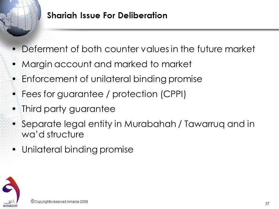 © Copyrights reserved Amanie 2006 37 Shariah Issue For Deliberation Deferment of both counter values in the future market Margin account and marked to