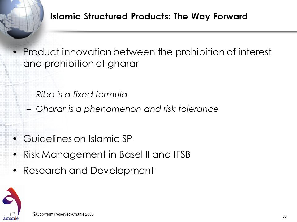 © Copyrights reserved Amanie 2006 38 Islamic Structured Products: The Way Forward Product innovation between the prohibition of interest and prohibiti