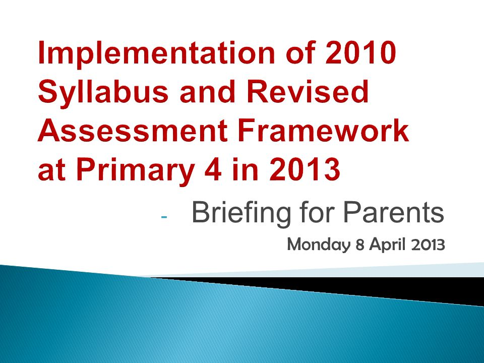 The revised 2010 English Language (EL) Syllabus is implemented at Primary Four from 2013.
