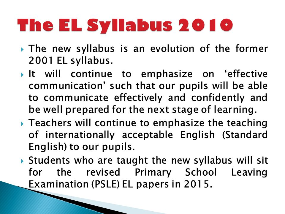 A key feature of the new EL Syllabus is a systematic approach to teaching language skills, using rich texts and a variety of language resources to enable students to appreciate the language beyond the classroom.