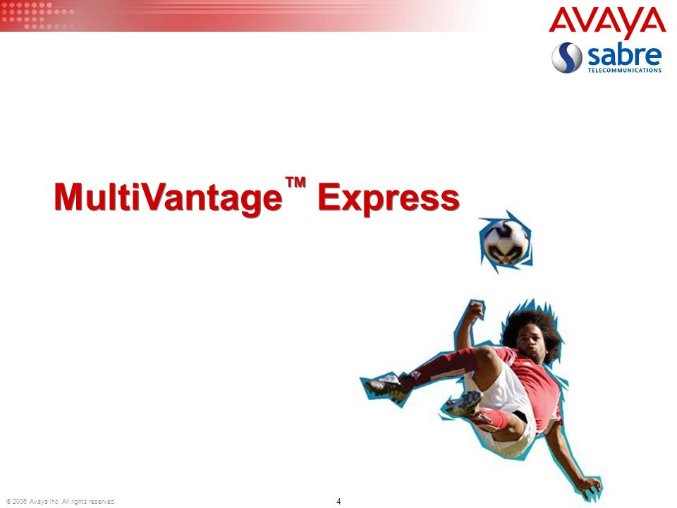 4 © 2006 Avaya Inc. All rights reserved. MultiVantage Express