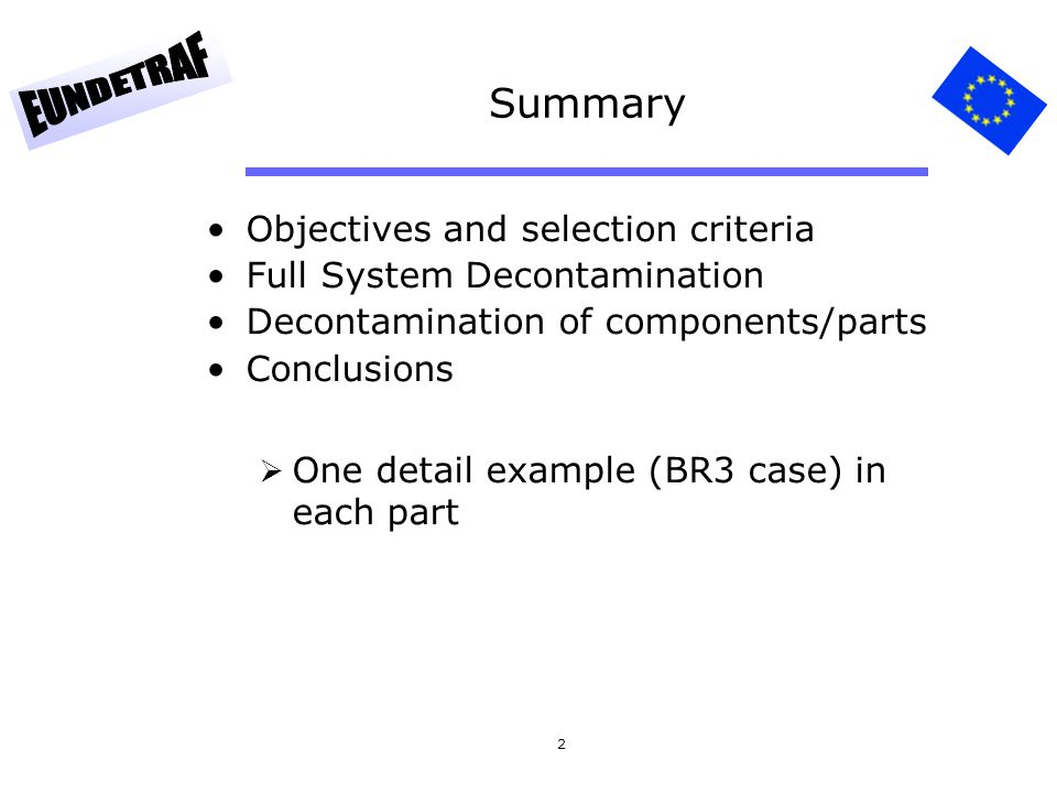 2 Objectives and selection criteria Full System Decontamination Decontamination of components/parts Conclusions One detail example (BR3 case) in each