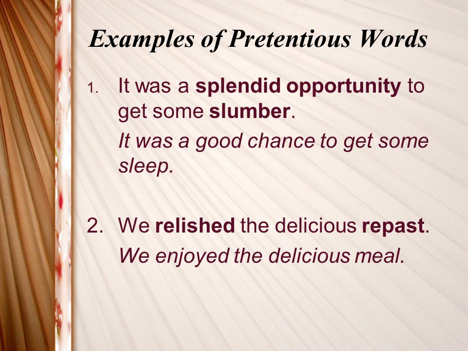 Examples of Pretentious Words 1. It was a splendid opportunity to get some slumber.
