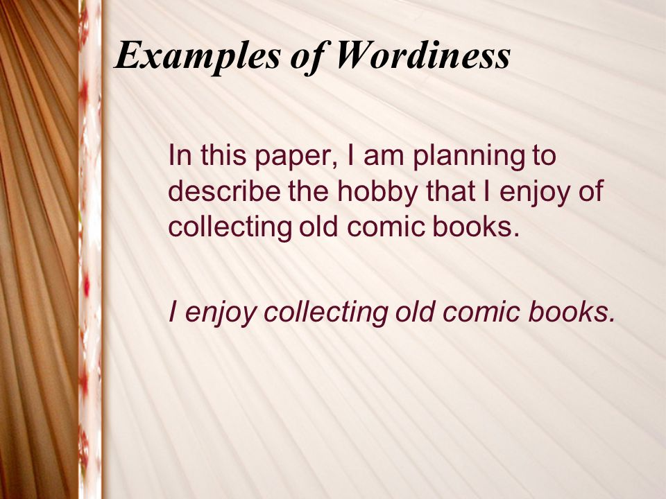 Examples of Wordiness In this paper, I am planning to describe the hobby that I enjoy of collecting old comic books.