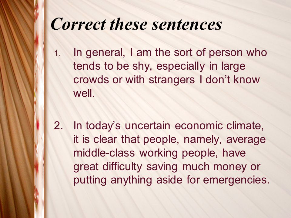 Correct these sentences 1. In general, I am the sort of person who tends to be shy, especially in large crowds or with strangers I dont know well. 2.