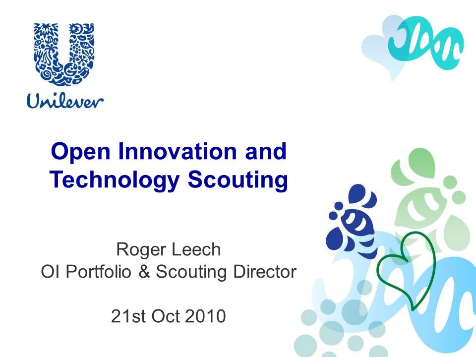 Open Innovation and Technology Scouting Roger Leech OI Portfolio & Scouting Director 21st Oct 2010