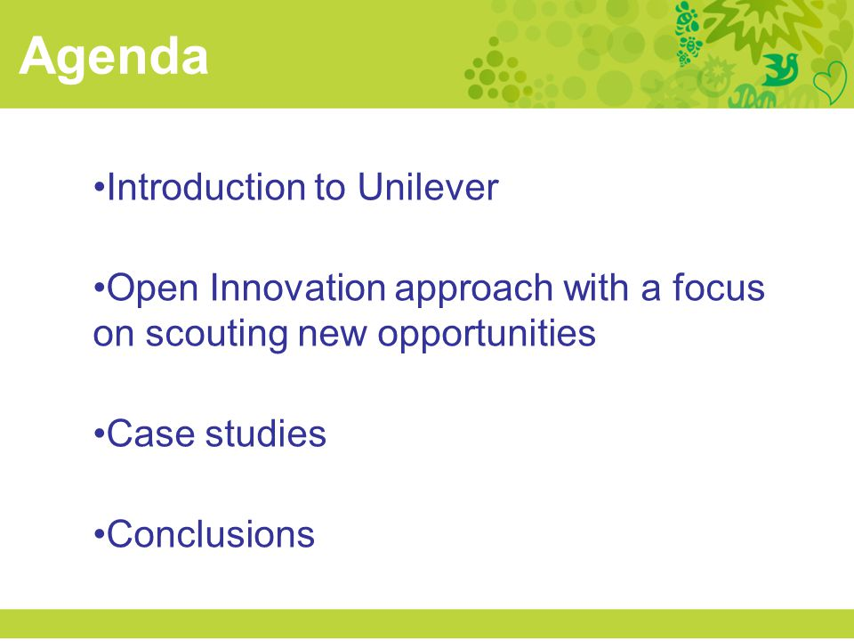 Agenda Introduction to Unilever Open Innovation approach with a focus on scouting new opportunities Case studies Conclusions