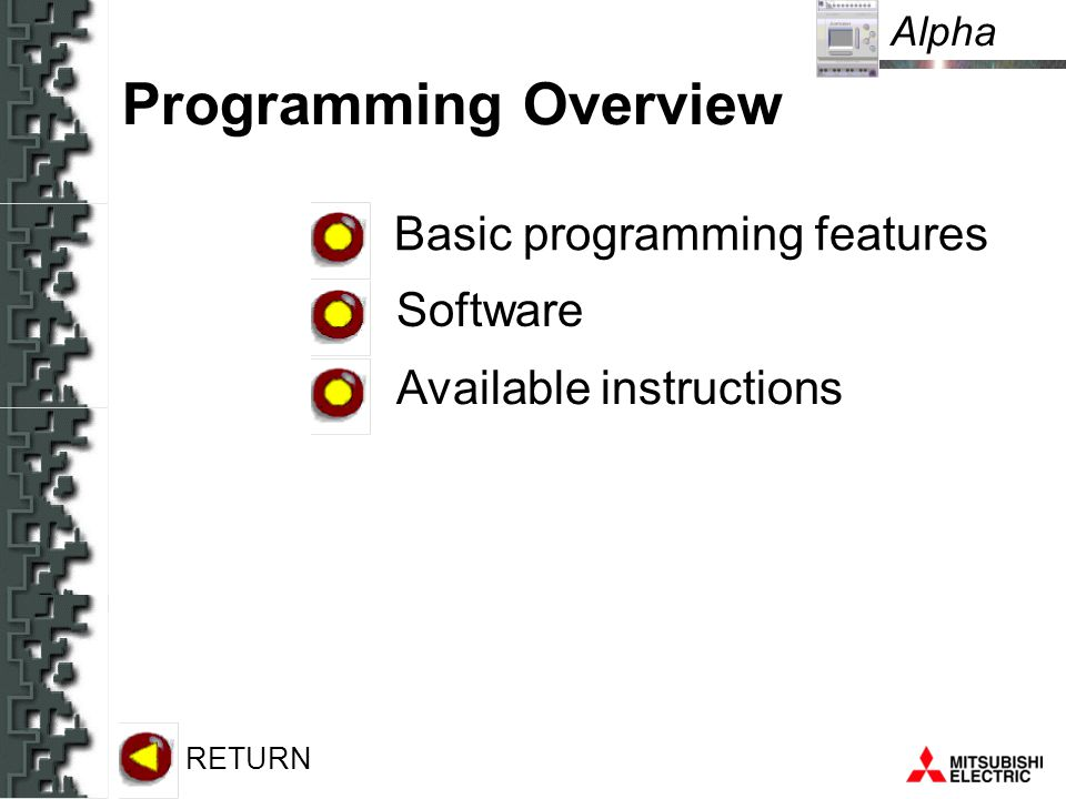 Alpha Programming Overview Basic programming features Available instructions Software RETURN