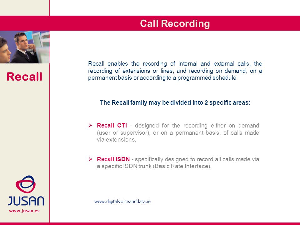 Recall www.jusan.es Recall CTI Recall CTI has been specifically designed for call recording on demand (user or supervisor) and on a permanent basis in digital extensions.