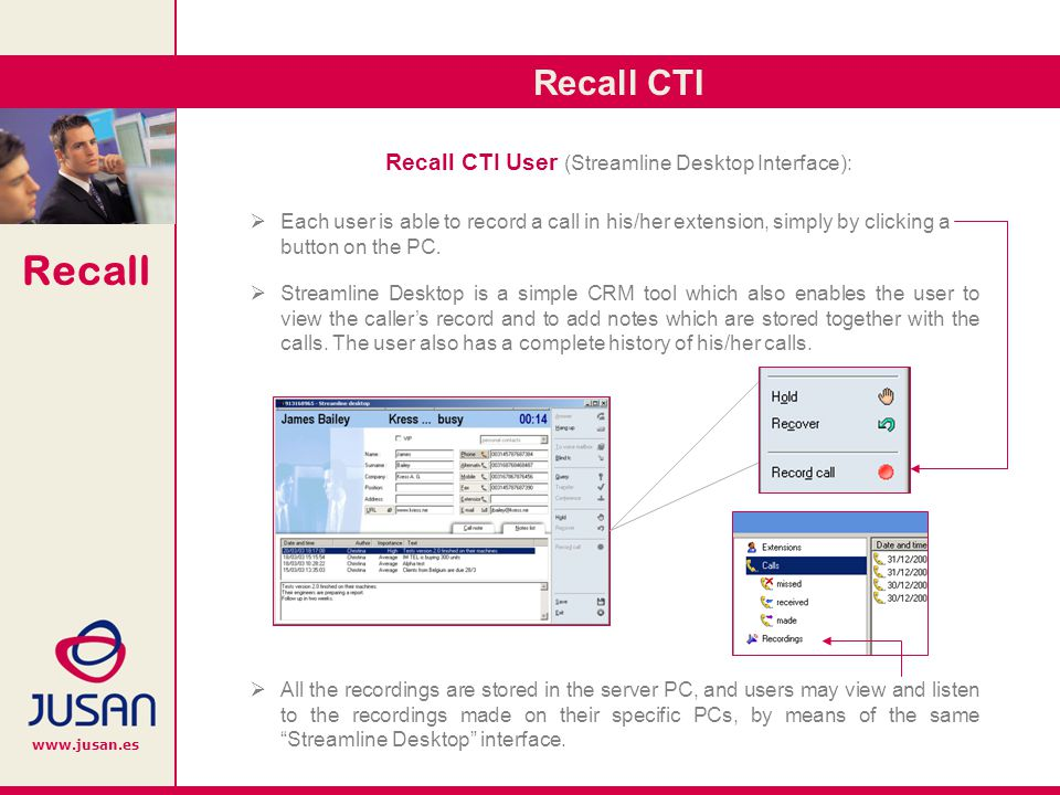 Recall www.jusan.es Recall CTI Permanent A Recordings viewer interface is available to allow the system administrator / supervisor to monitor which extensions are being recorded at any particular moment.