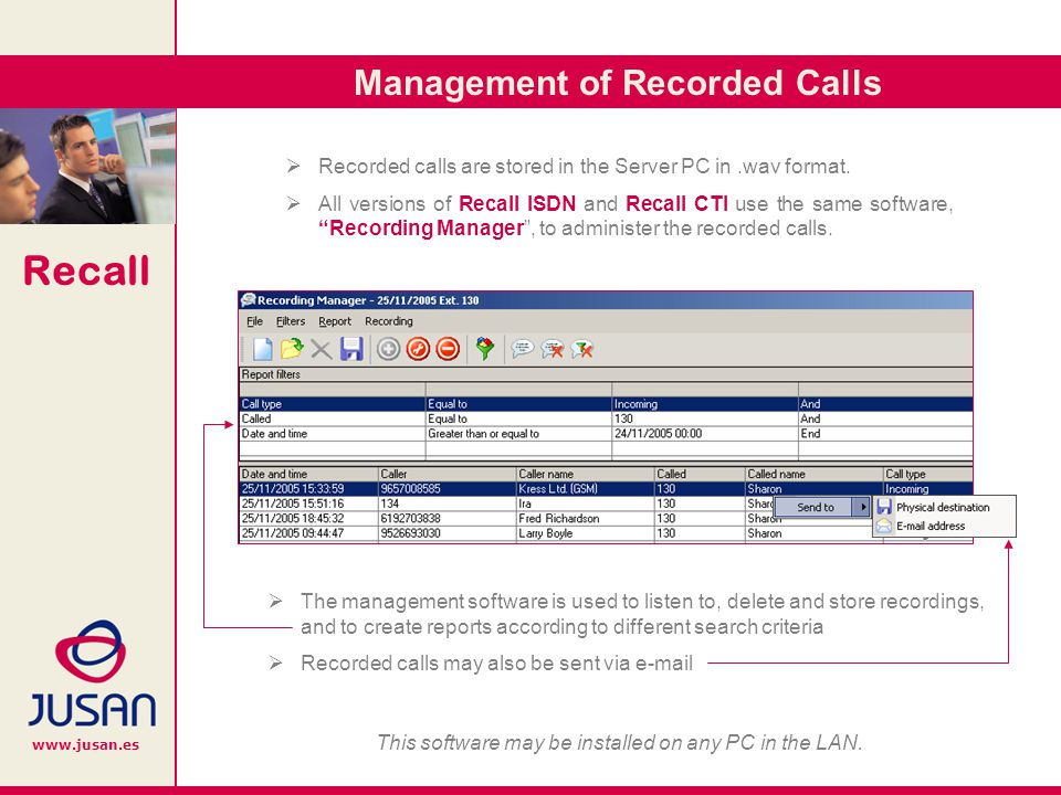 Recall www.jusan.es Management of Recorded Calls Recorded calls are stored in the Server PC in.wav format.