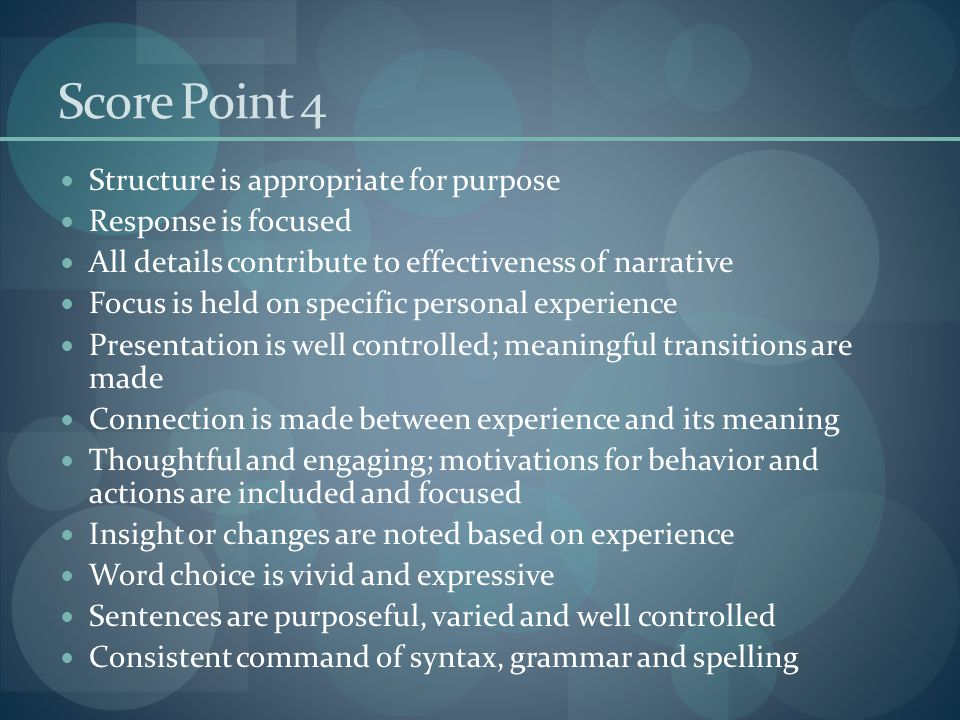 Score Point 4 Structure is appropriate for purpose Response is focused All details contribute to effectiveness of narrative Focus is held on specific