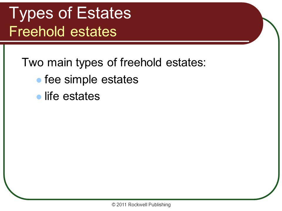 © 2011 Rockwell Publishing Two main types of freehold estates: fee simple estates life estates Types of Estates Freehold estates