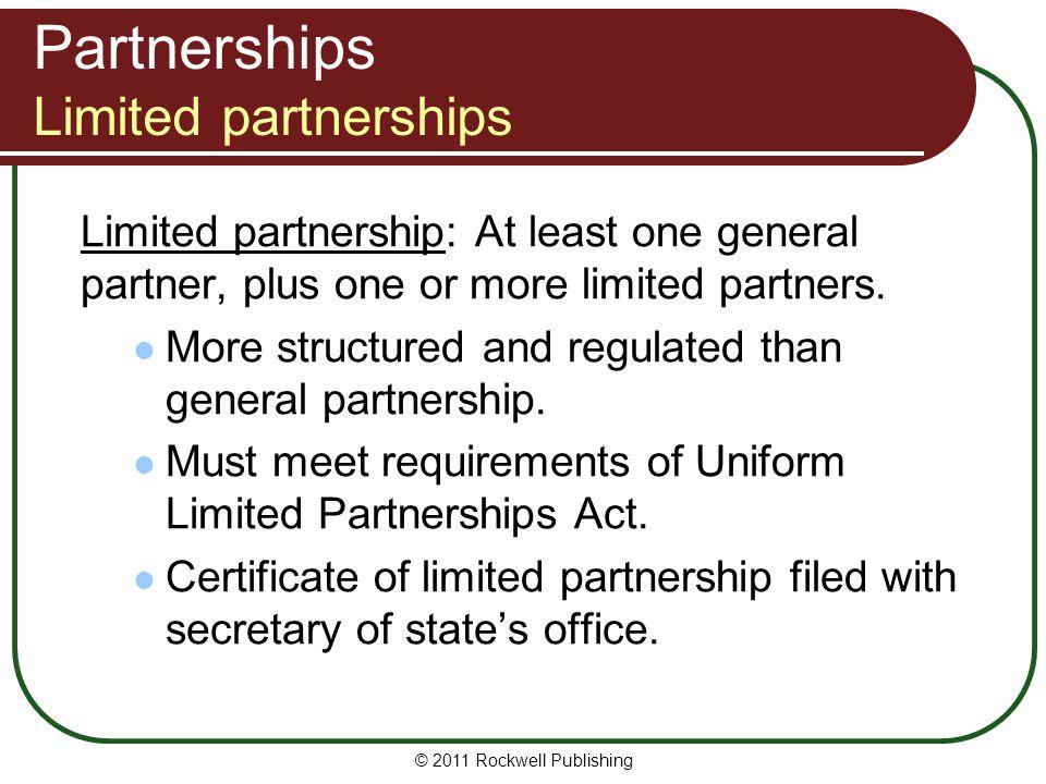 © 2011 Rockwell Publishing Partnerships Limited partnerships Limited partnership: At least one general partner, plus one or more limited partners.