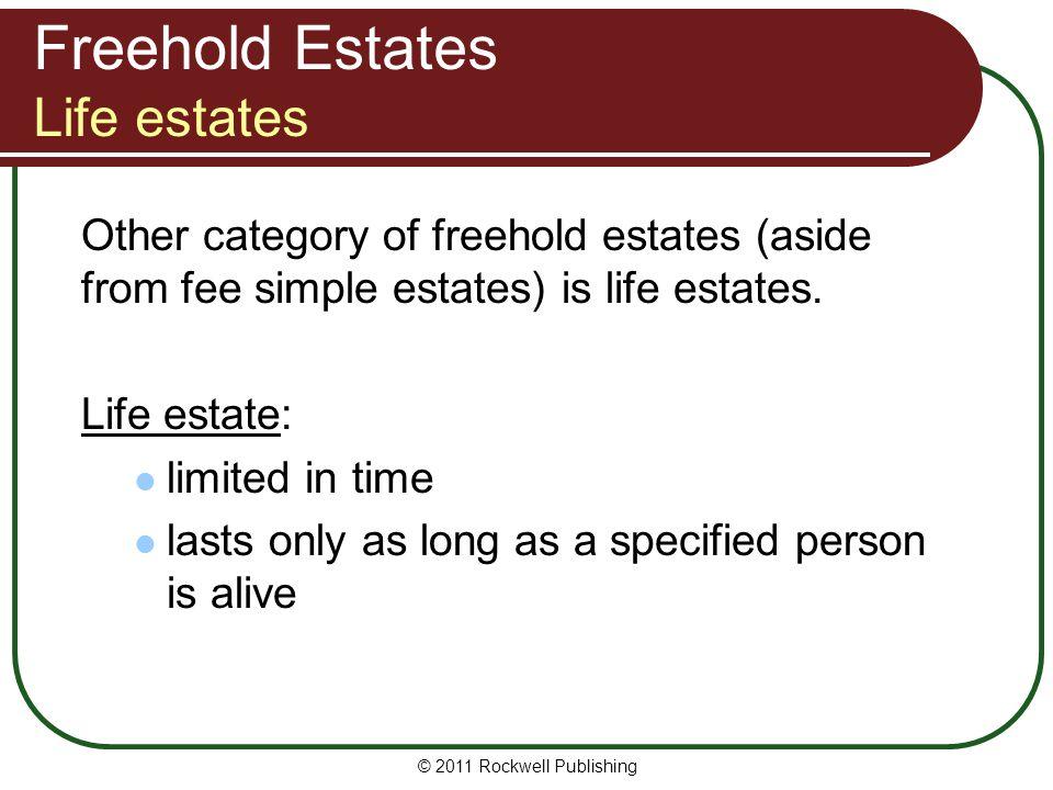 © 2011 Rockwell Publishing Freehold Estates Life estates Other category of freehold estates (aside from fee simple estates) is life estates.