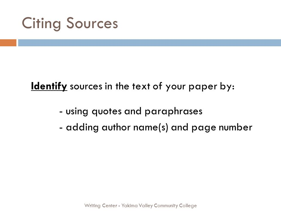 Citing Sources Writing Center - Yakima Valley Community College Identify sources in the text of your paper by: - using quotes and paraphrases - adding author name(s) and page number