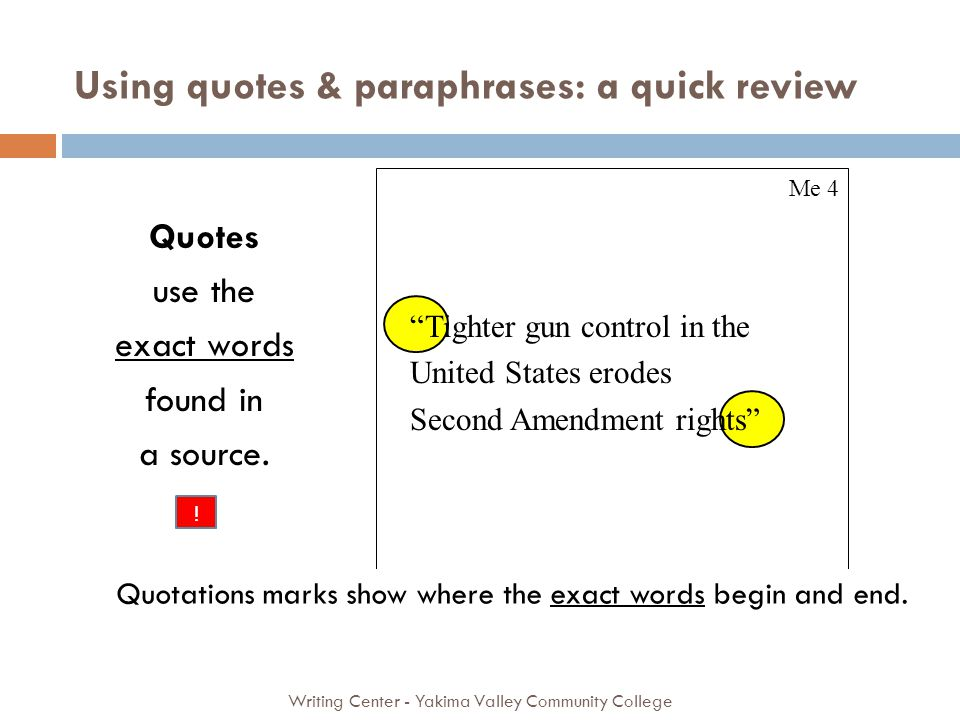 Using quotes & paraphrases: a quick review Writing Center - Yakima Valley Community College Quotes use the exact words found in a source.