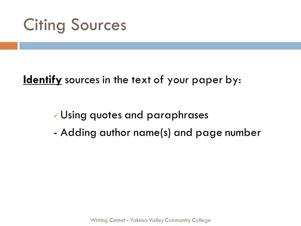 Citing Sources Writing Center - Yakima Valley Community College Identify sources in the text of your paper by: Using quotes and paraphrases - Adding author name(s) and page number