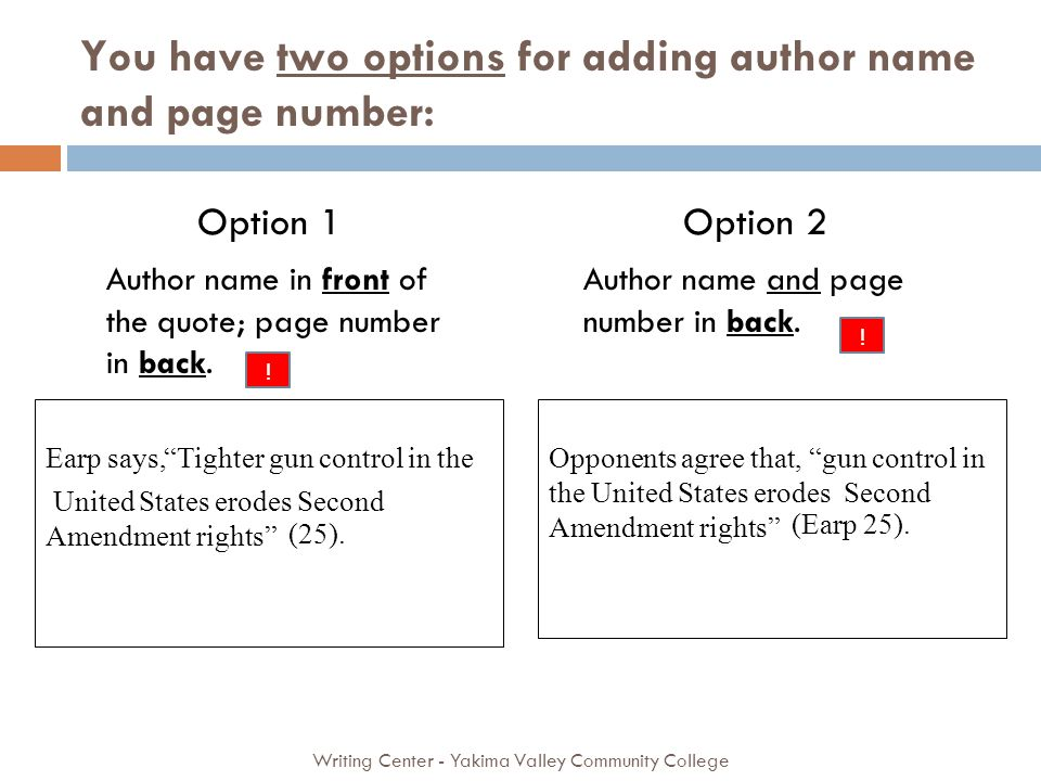 You have two options for adding author name and page number: Writing Center - Yakima Valley Community College Tighter gun control in the United States erodes Second Amendment rights, gun control in the United States erodes Second Amendment rights Option 1Option 2 Author name in front of the quote; page number in back.
