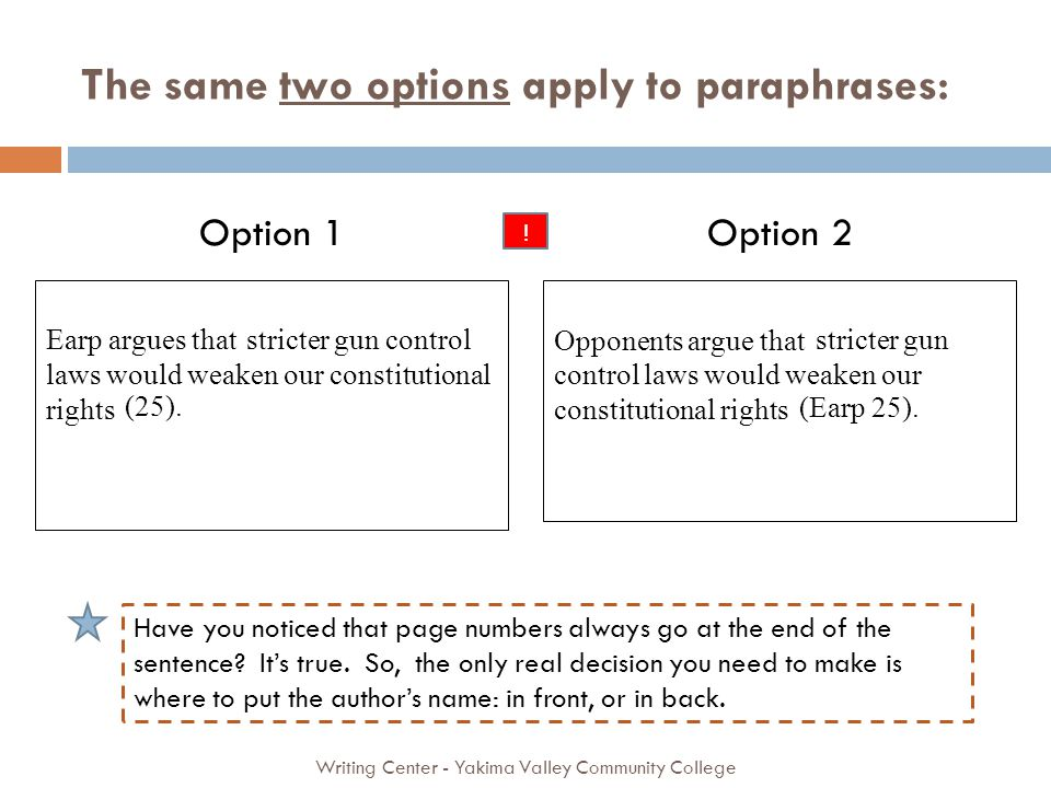 The same two options apply to paraphrases: Writing Center - Yakima Valley Community College stricter gun control laws would weaken our constitutional rights stricter gun control laws would weaken our constitutional rights Option 1Option 2 Earp argues that Opponents argue that (25).