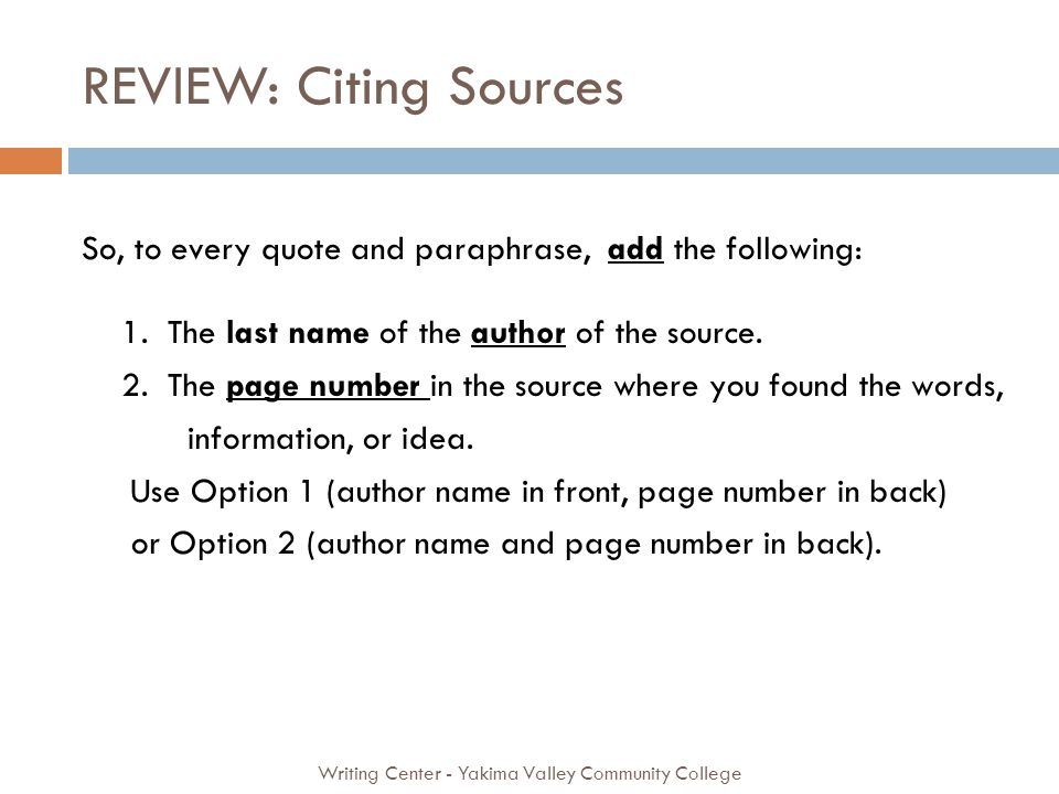 REVIEW: Citing Sources Writing Center - Yakima Valley Community College So, to every quote and paraphrase, add the following: 1. The last name of the