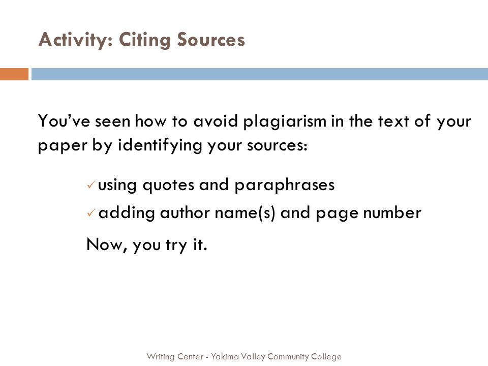 Activity: Citing Sources Writing Center - Yakima Valley Community College Youve seen how to avoid plagiarism in the text of your paper by identifying