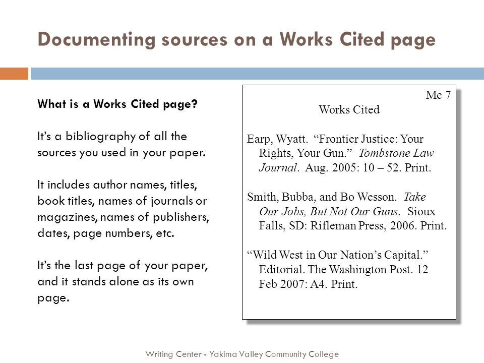 Documenting sources on a Works Cited page Writing Center - Yakima Valley Community College Me 7 Works Cited Earp, Wyatt. Frontier Justice: Your Rights