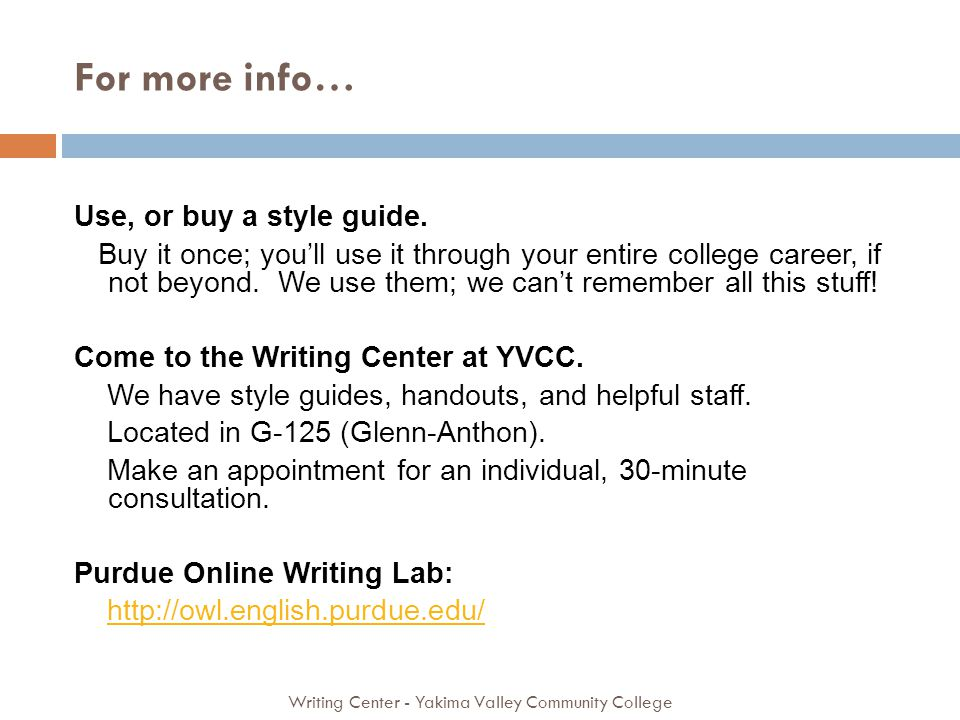For more info… Writing Center - Yakima Valley Community College Use, or buy a style guide. Buy it once; youll use it through your entire college caree